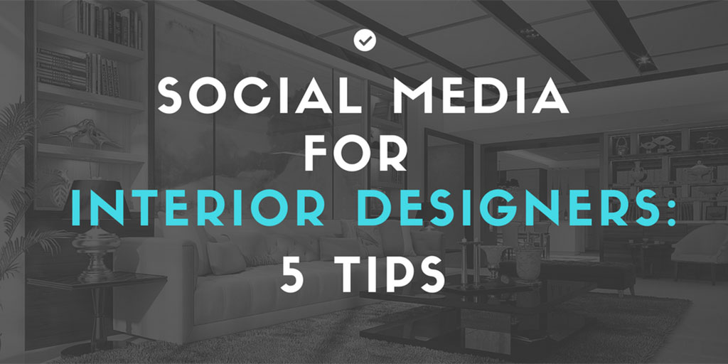 Social media for interior designers - 5 Tips